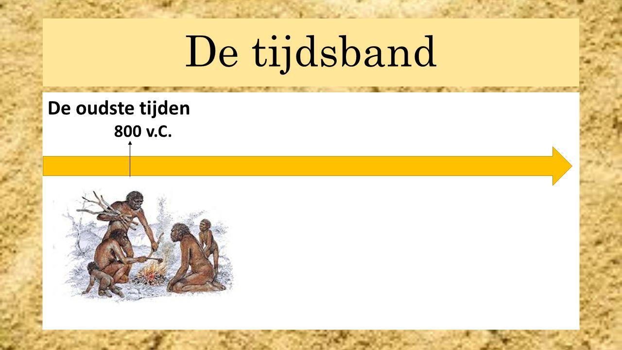 De tijdsband De oudste tijden 800 v.C. DD