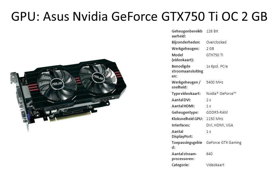 GPU: Asus Nvidia GeForce GTX750 Ti OC 2 GB