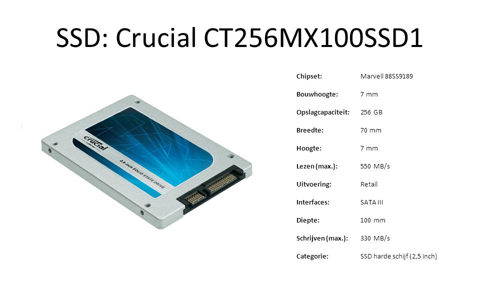 SSD: Crucial CT256MX100SSD1 Chipset: Marvell 88SS9189 Bouwhoogte: 7 mm