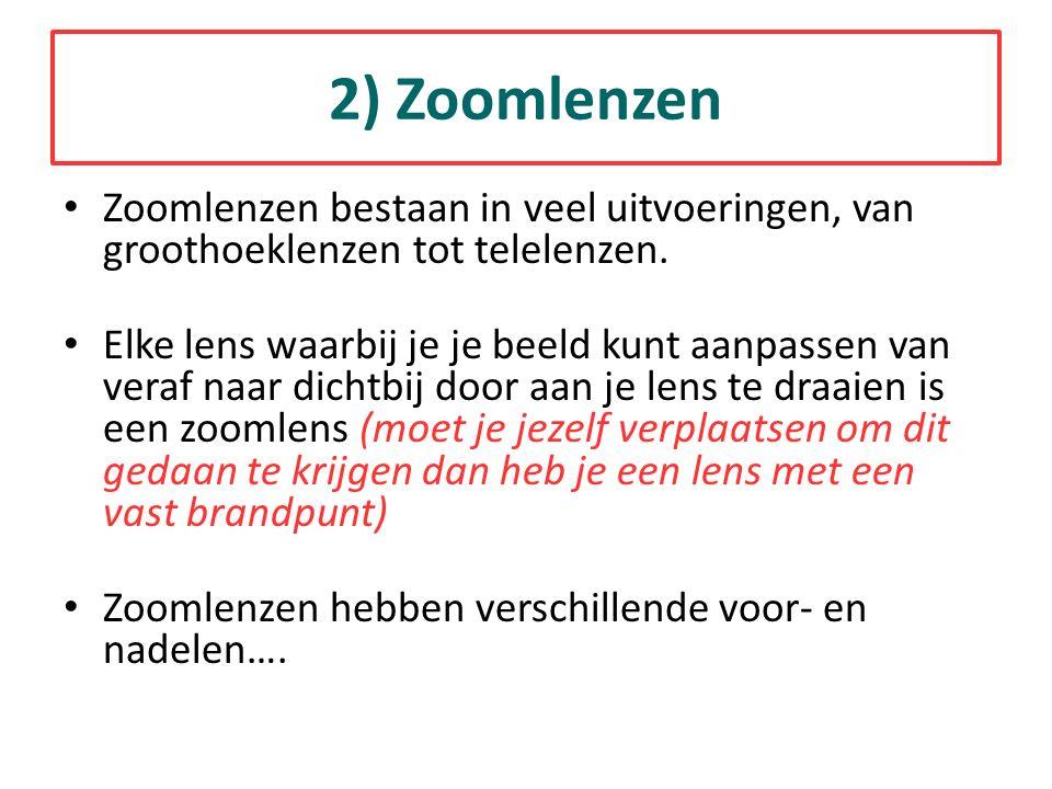 2) Zoomlenzen Zoomlenzen bestaan in veel uitvoeringen, van groothoeklenzen tot telelenzen.