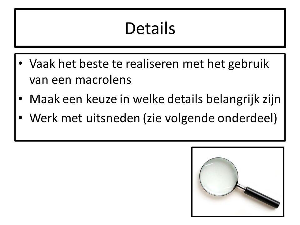 Details Vaak het beste te realiseren met het gebruik van een macrolens