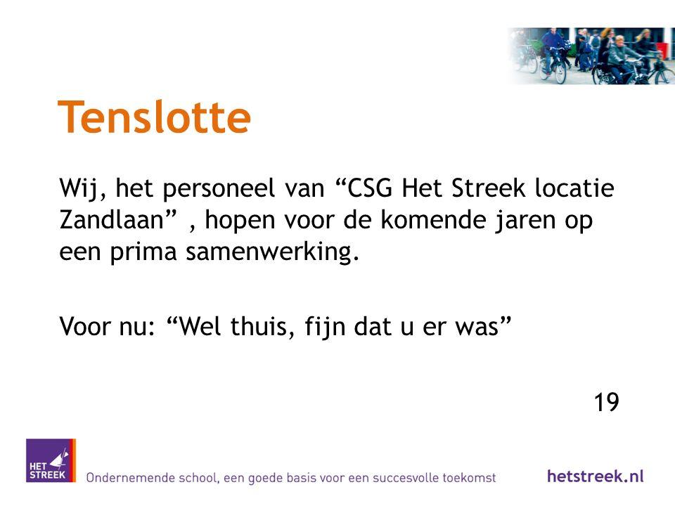 Tenslotte Wij, het personeel van CSG Het Streek locatie Zandlaan , hopen voor de komende jaren op een prima samenwerking.