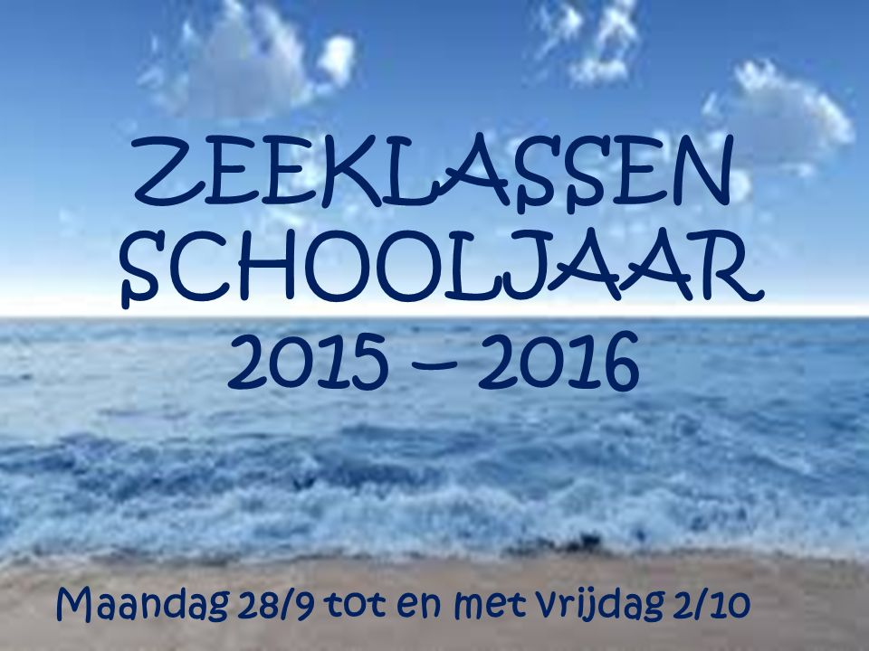 ZEEKLASSEN SCHOOLJAAR 2015 – 2016