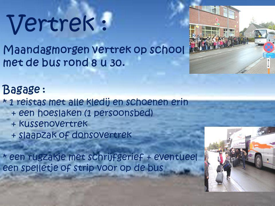 Vertrek : Maandagmorgen vertrek op school met de bus rond 8 u 30.
