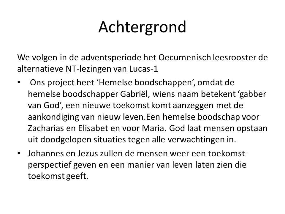 Achtergrond We volgen in de adventsperiode het Oecumenisch leesrooster de alternatieve NT-lezingen van Lucas-1.
