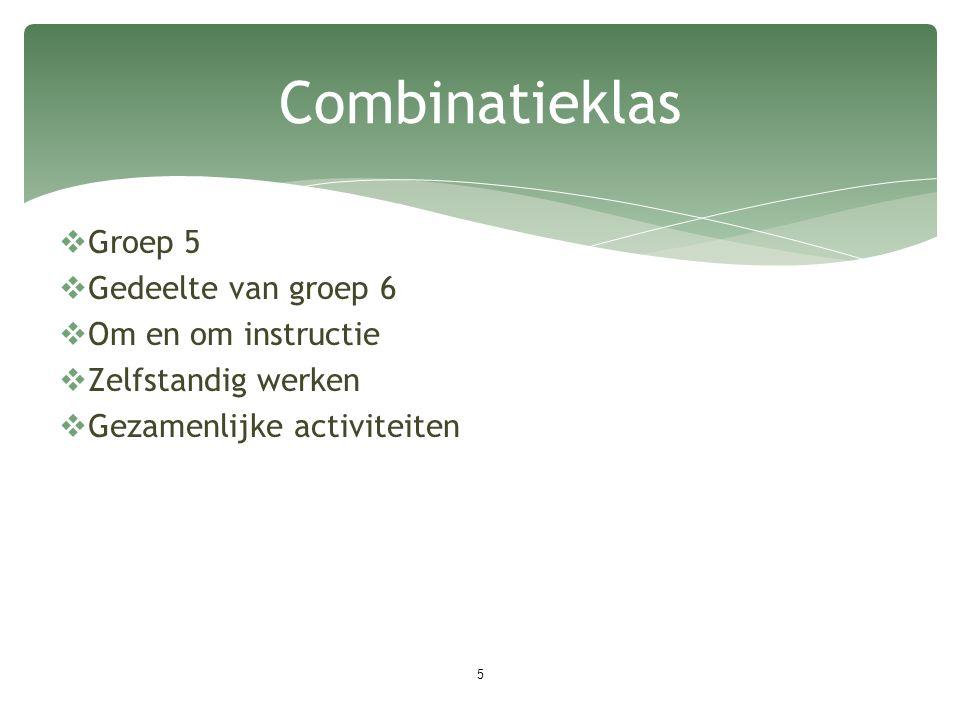 Combinatieklas Groep 5 Gedeelte van groep 6 Om en om instructie