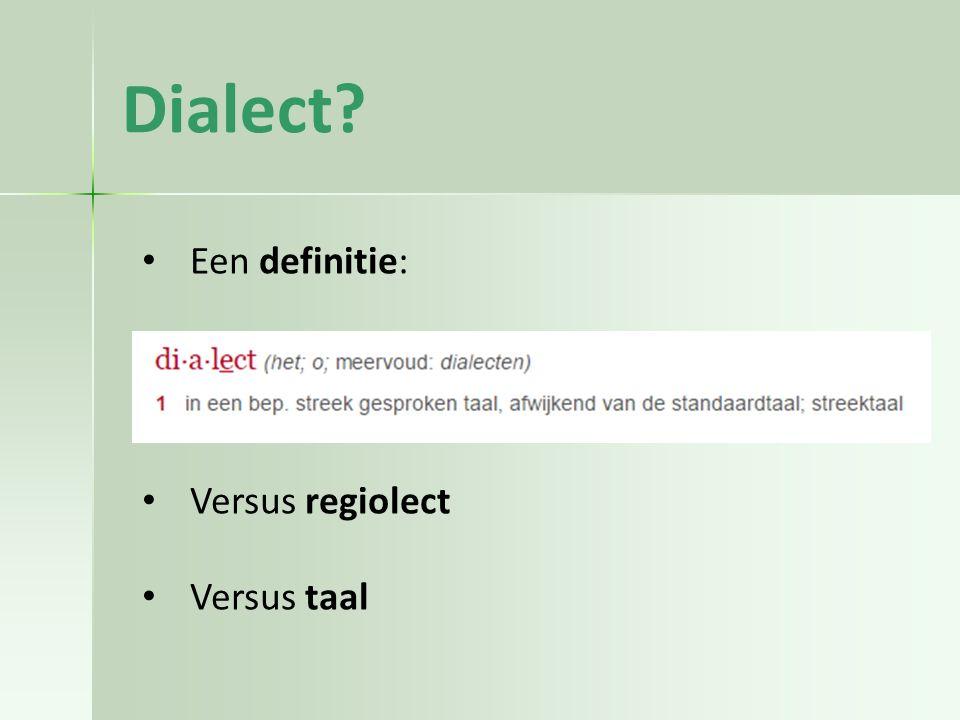 Dialect Een definitie: Versus regiolect Versus taal