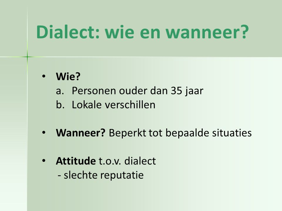 Dialect: wie en wanneer