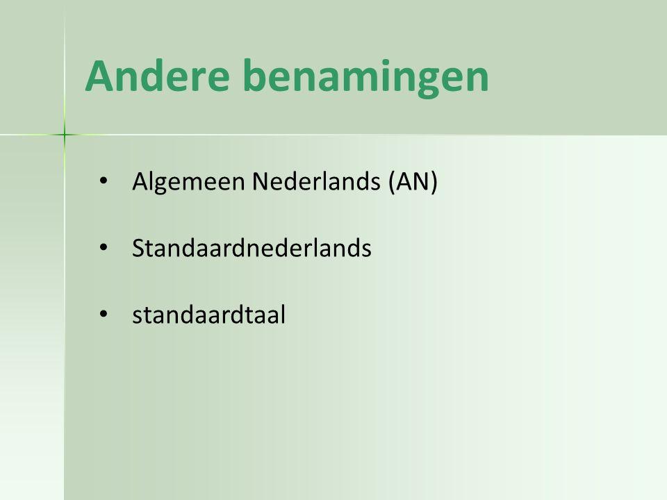 Andere benamingen Algemeen Nederlands (AN) Standaardnederlands