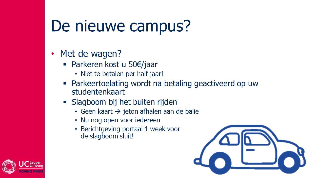De nieuwe campus Met de wagen Parkeren kost u 50€/jaar