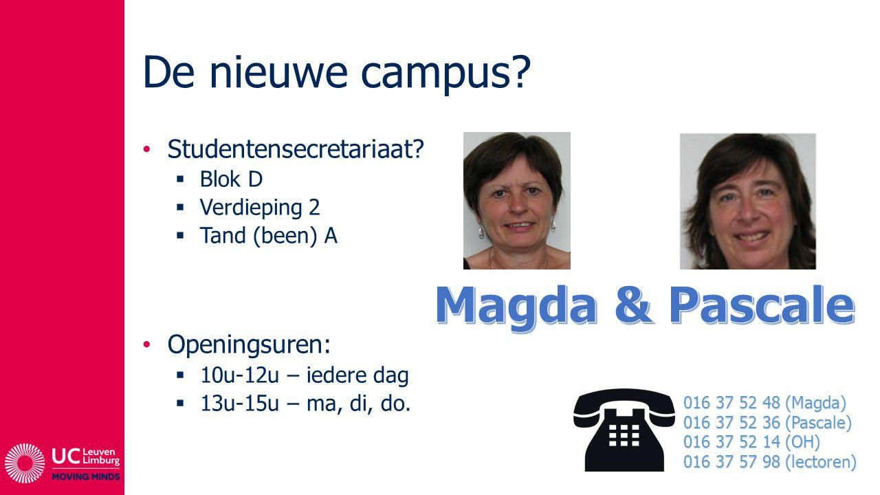 Magda & Pascale De nieuwe campus Studentensecretariaat Openingsuren: