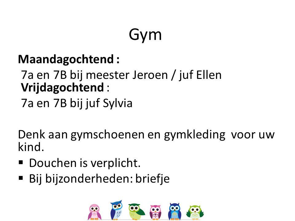 Gym Maandagochtend : 7a en 7B bij meester Jeroen / juf Ellen Vrijdagochtend : 7a en 7B bij juf Sylvia.
