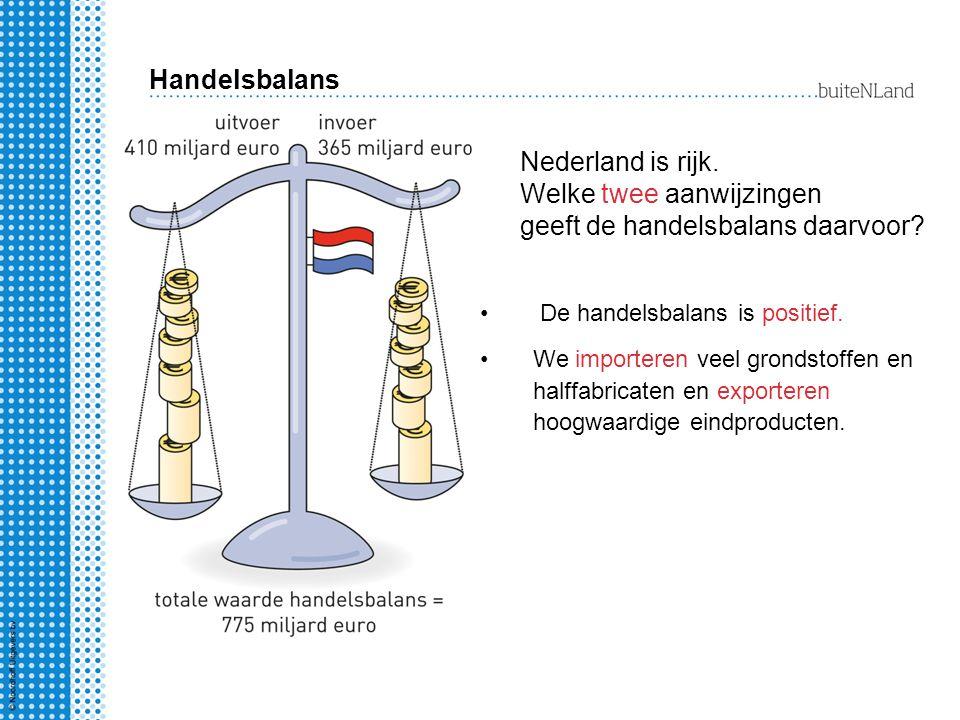 Handelsbalans Nederland is rijk. Welke twee aanwijzingen geeft de handelsbalans daarvoor De handelsbalans is positief.