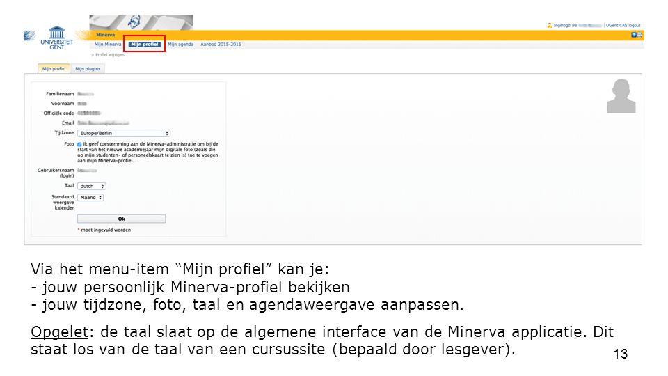 Via het menu-item Mijn profiel kan je: - jouw persoonlijk Minerva-profiel bekijken - jouw tijdzone, foto, taal en agendaweergave aanpassen.