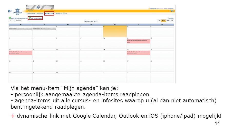 Via het menu-item Mijn agenda kan je: - persoonlijk aangemaakte agenda-items raadplegen - agenda-items uit alle cursus- en infosites waarop u (al dan niet automatisch) bent ingetekend raadplegen.