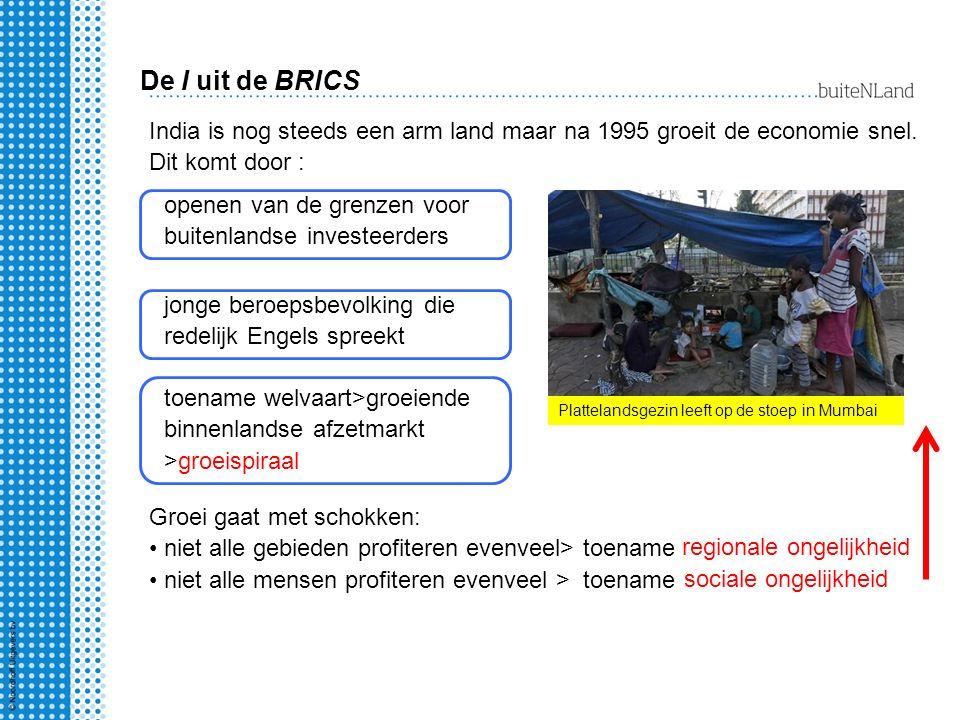 De I uit de BRICS India is nog steeds een arm land maar na 1995 groeit de economie snel. Dit komt door :
