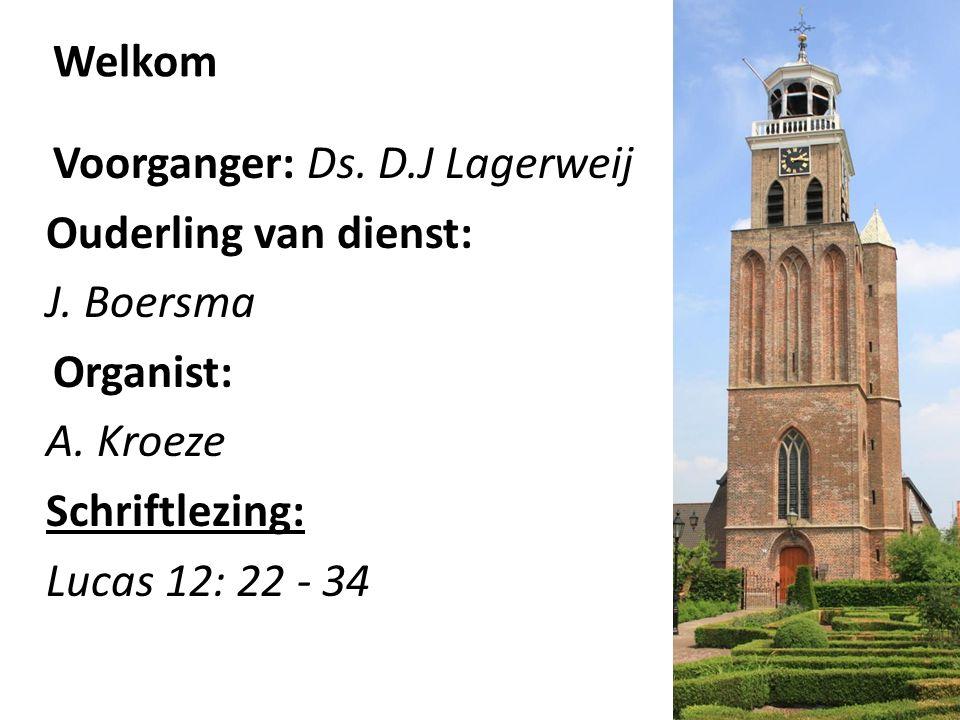 Voorganger: Ds. D.J Lagerweij Ouderling van dienst: J. Boersma