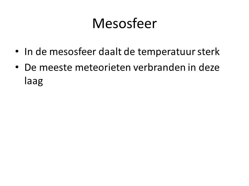 Mesosfeer In de mesosfeer daalt de temperatuur sterk