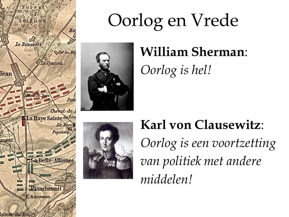 Oorlog en Vrede William Sherman: Oorlog is hel! Karl von Clausewitz: