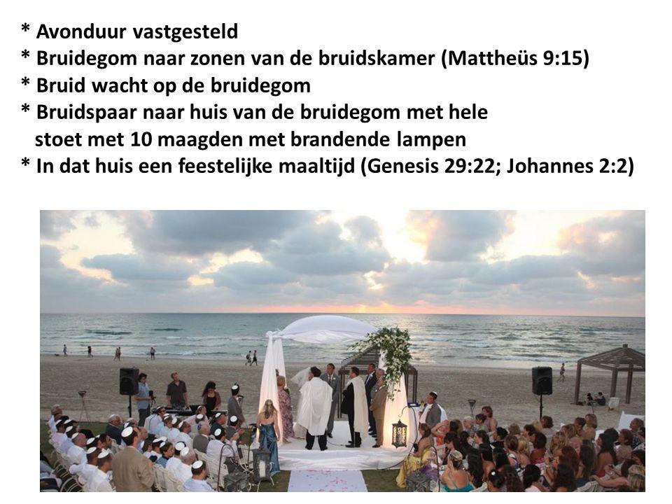 * Avonduur vastgesteld * Bruidegom naar zonen van de bruidskamer (Mattheüs 9:15) * Bruid wacht op de bruidegom * Bruidspaar naar huis van de bruidegom met hele stoet met 10 maagden met brandende lampen * In dat huis een feestelijke maaltijd (Genesis 29:22; Johannes 2:2)