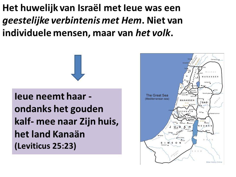 Het huwelijk van Israël met Ieue was een geestelijke verbintenis met Hem. Niet van individuele mensen, maar van het volk.