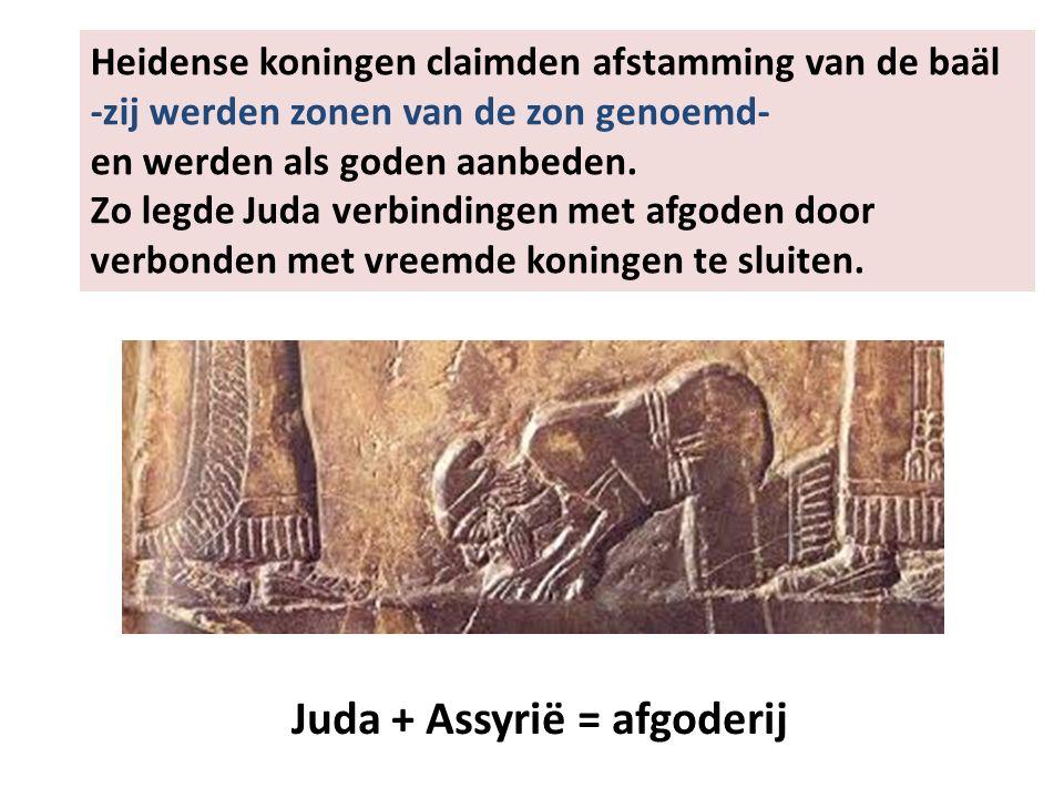Juda + Assyrië = afgoderij