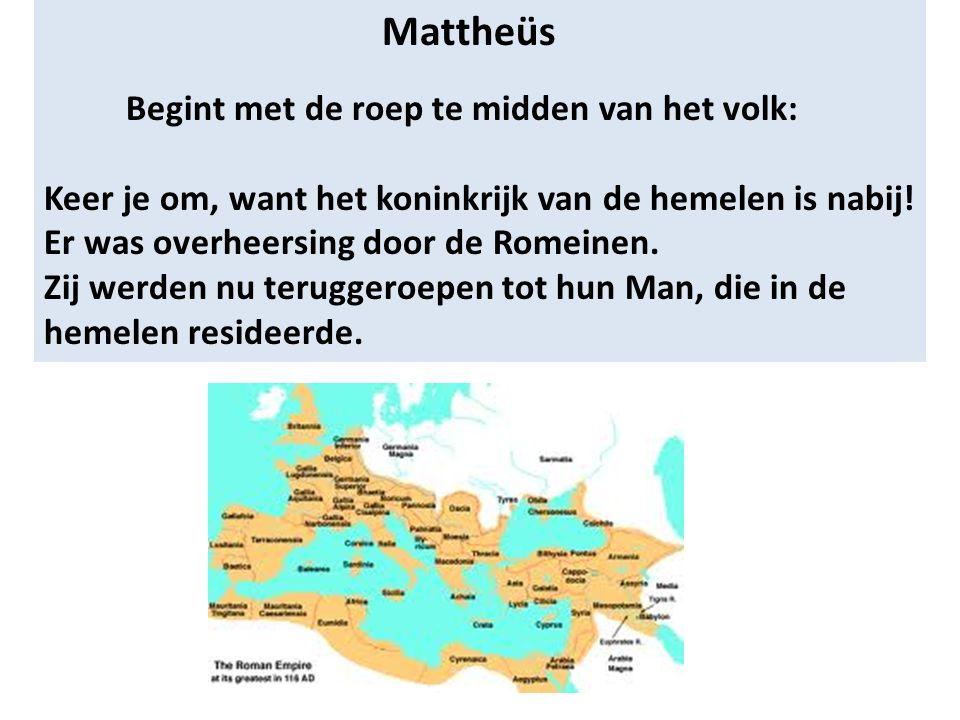 Mattheüs Begint met de roep te midden van het volk: Keer je om, want het koninkrijk van de hemelen is nabij.