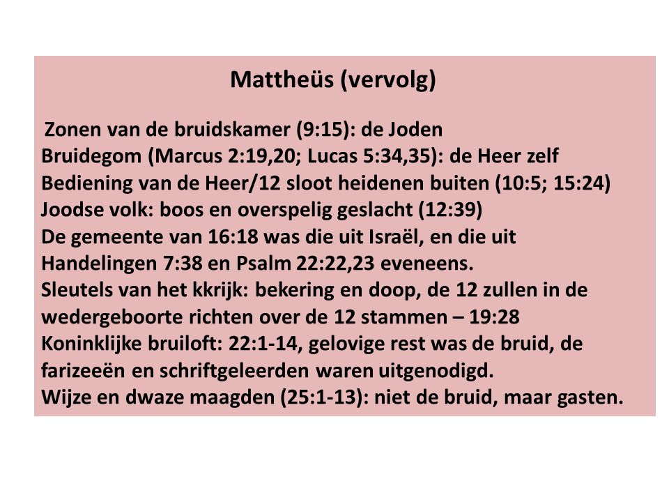 Mattheüs (vervolg) Zonen van de bruidskamer (9:15): de Joden Bruidegom (Marcus 2:19,20; Lucas 5:34,35): de Heer zelf Bediening van de Heer/12 sloot heidenen buiten (10:5; 15:24)