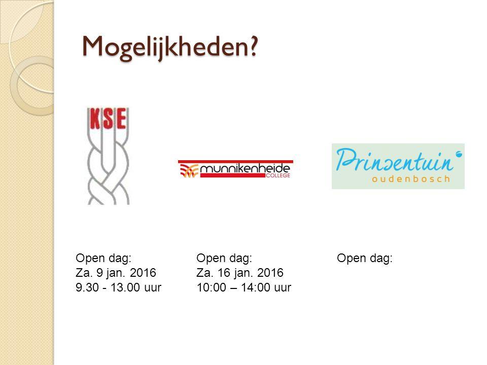 Mogelijkheden Open dag: Za. 9 jan. 2016 9.30 - 13.00 uur Open dag: