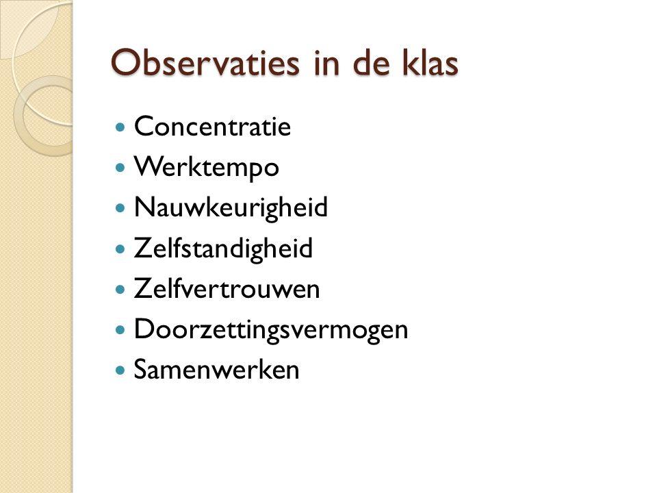 Observaties in de klas Concentratie Werktempo Nauwkeurigheid