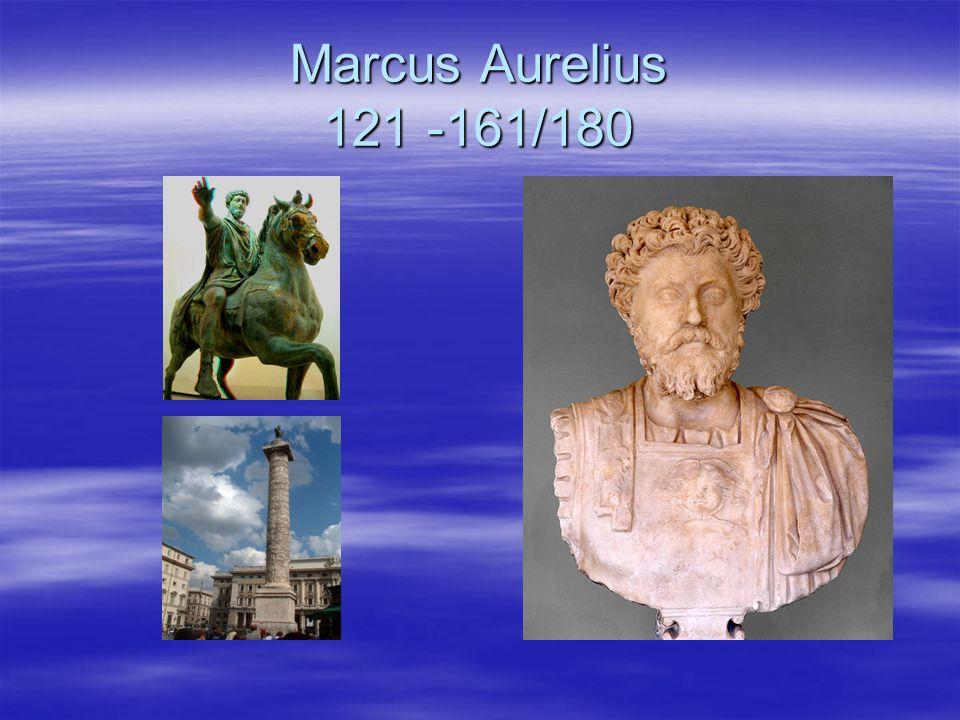 Marcus Aurelius 121 -161/180