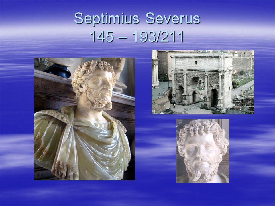 Septimius Severus 145 – 193/211
