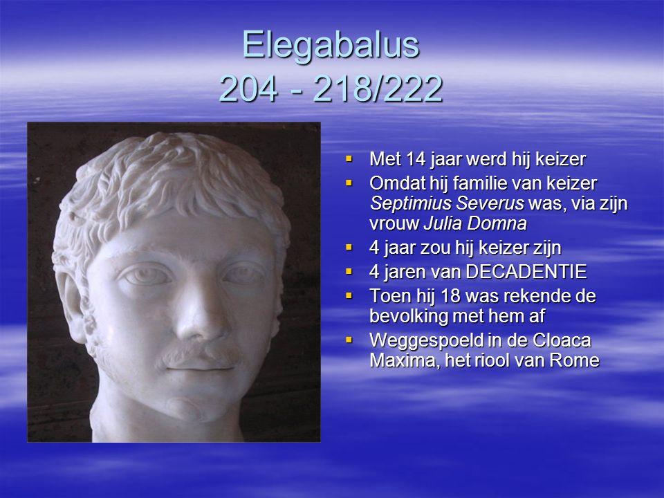 Elegabalus 204 - 218/222 Met 14 jaar werd hij keizer