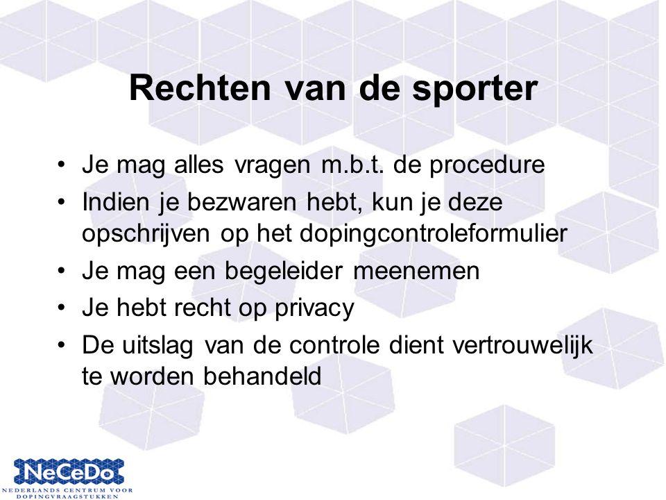 Rechten van de sporter Je mag alles vragen m.b.t. de procedure