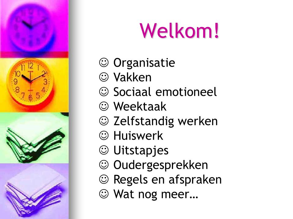 Welkom! Organisatie Vakken Sociaal emotioneel Weektaak