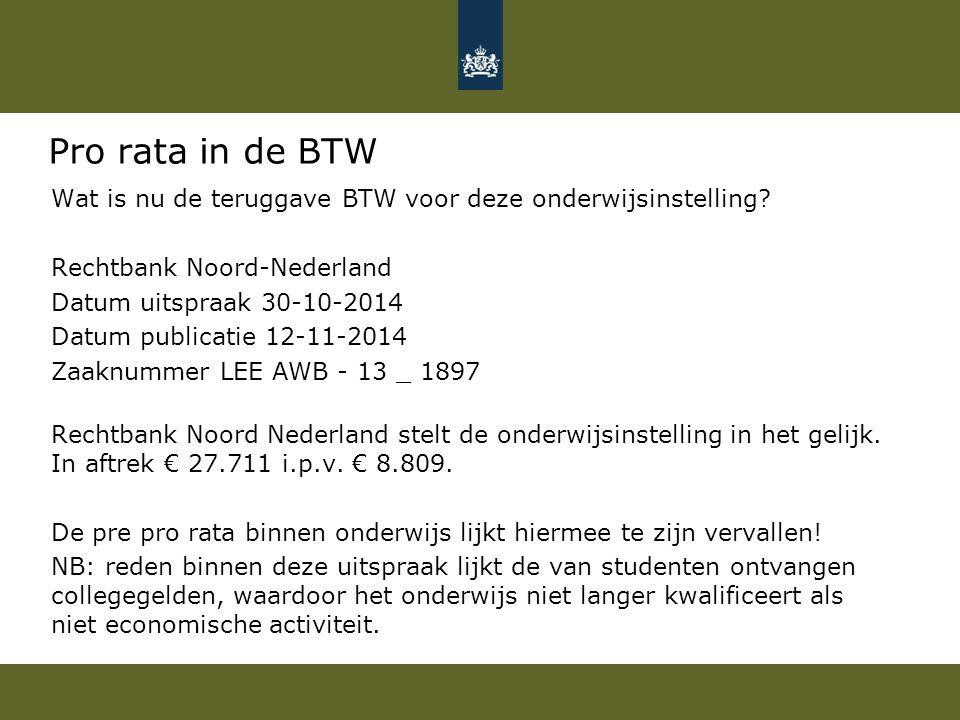 Pro rata in de BTW Wat is nu de teruggave BTW voor deze onderwijsinstelling Rechtbank Noord-Nederland.