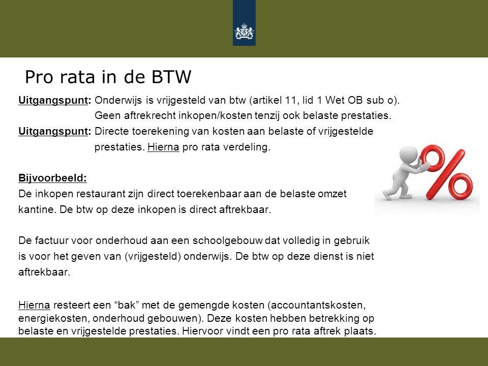 Pro rata in de BTW Uitgangspunt: Onderwijs is vrijgesteld van btw (artikel 11, lid 1 Wet OB sub o).
