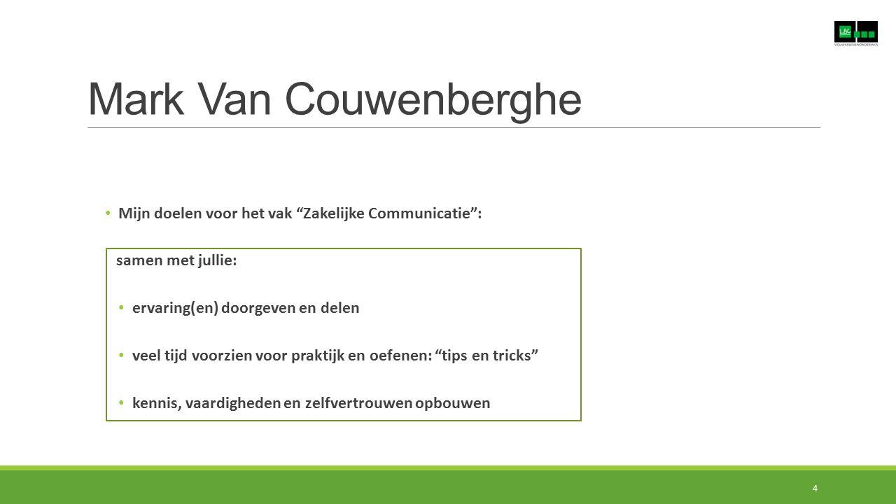 Mark Van Couwenberghe Mijn doelen voor het vak Zakelijke Communicatie : samen met jullie: ervaring(en) doorgeven en delen.