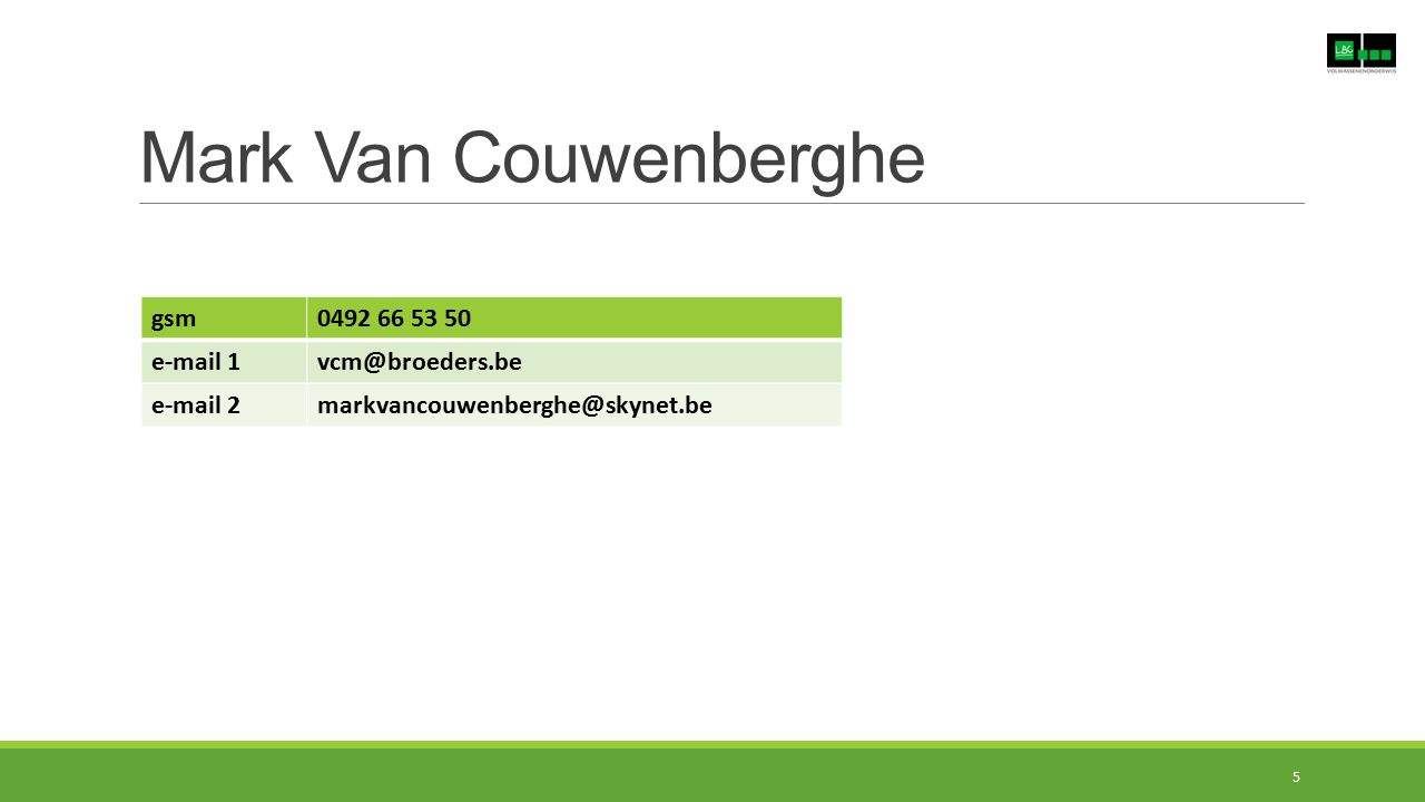Mark Van Couwenberghe gsm 0492 66 53 50 e-mail 1 vcm@broeders.be