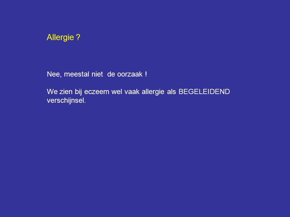 Allergie Nee, meestal niet de oorzaak !