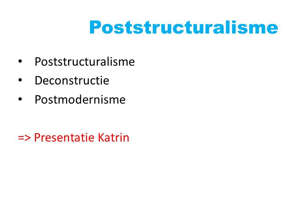 Poststructuralisme Poststructuralisme Deconstructie Postmodernisme