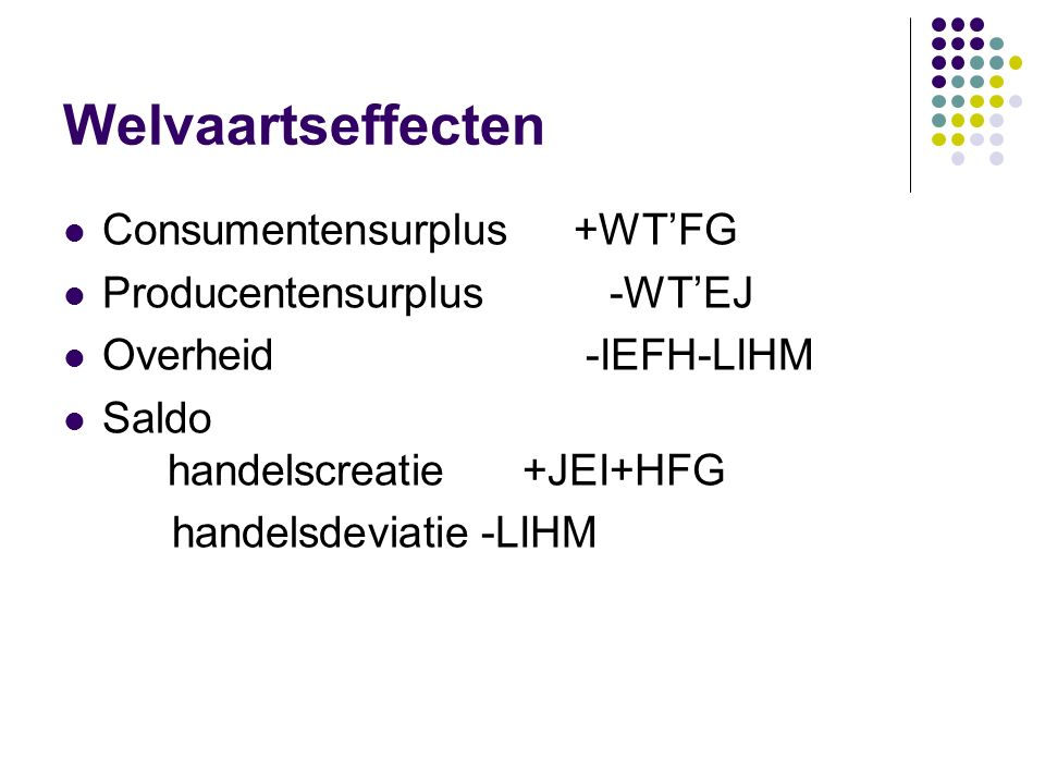 Welvaartseffecten Consumentensurplus +WT'FG Producentensurplus -WT'EJ