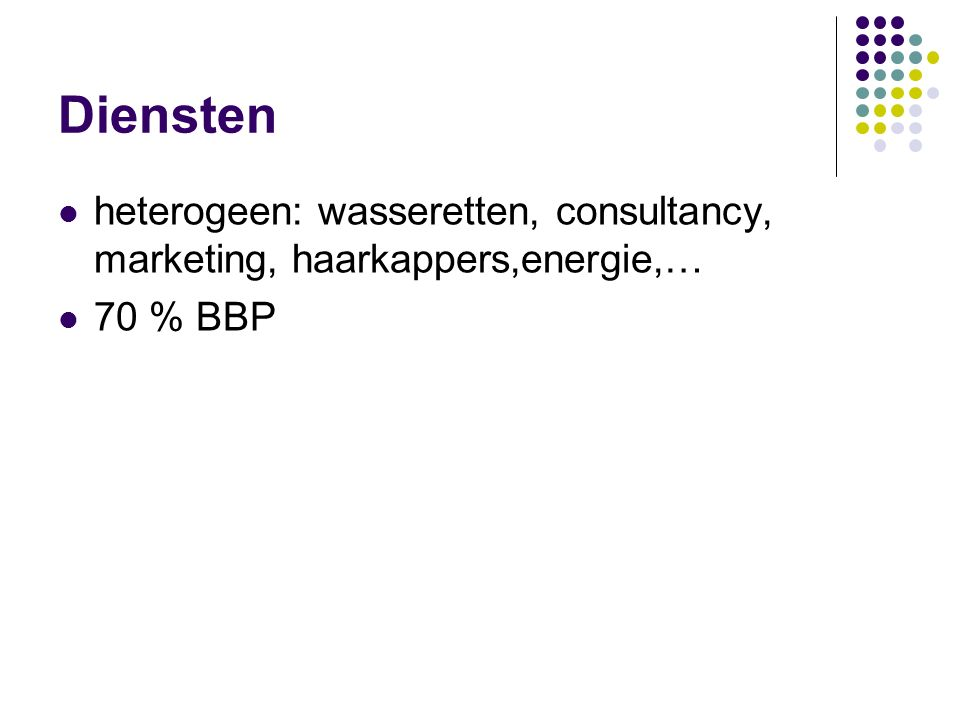 Diensten heterogeen: wasseretten, consultancy, marketing, haarkappers,energie,… 70 % BBP