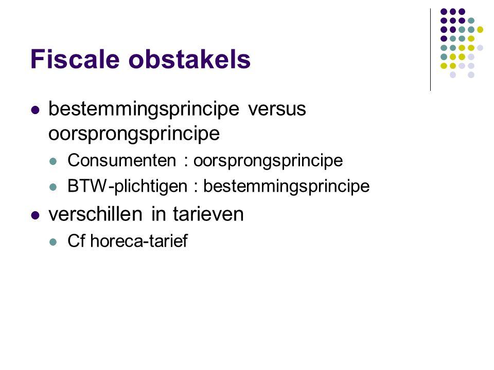 Fiscale obstakels bestemmingsprincipe versus oorsprongsprincipe