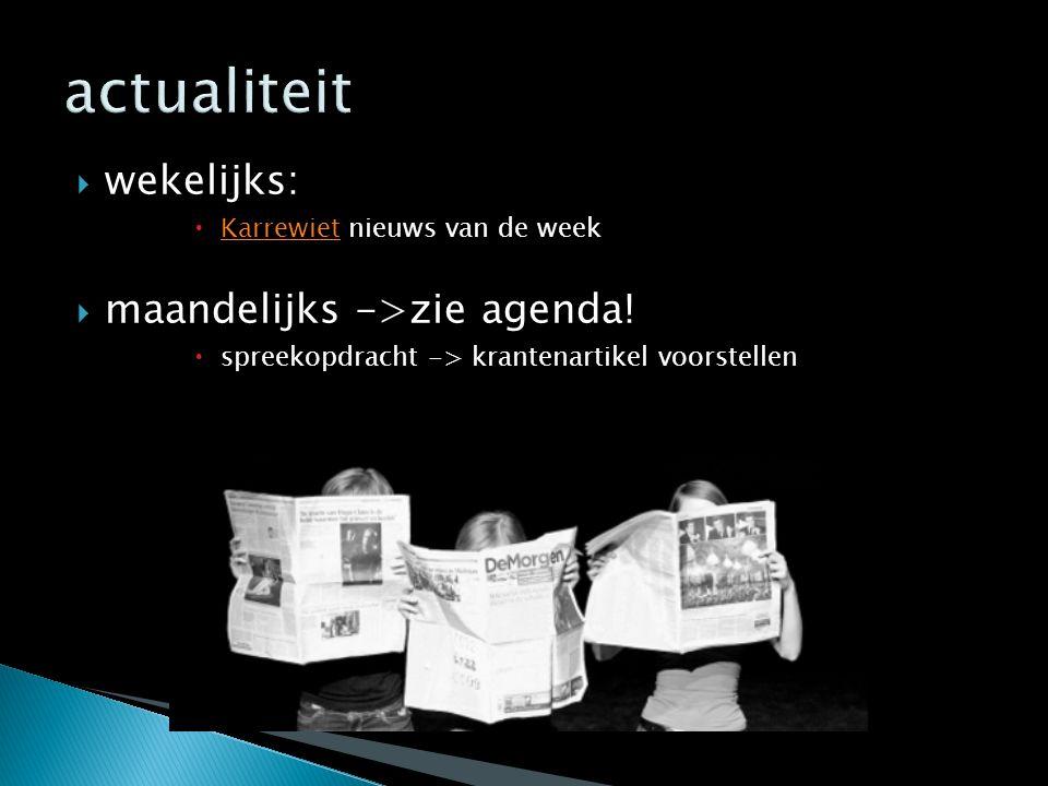 actualiteit wekelijks: maandelijks ->zie agenda!