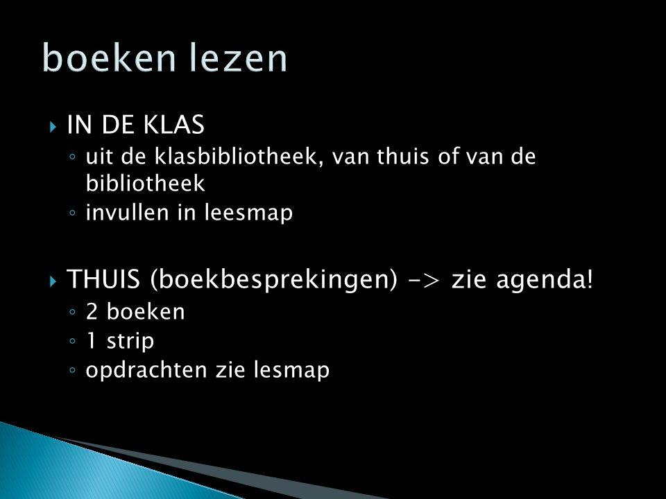 boeken lezen IN DE KLAS THUIS (boekbesprekingen) -> zie agenda!