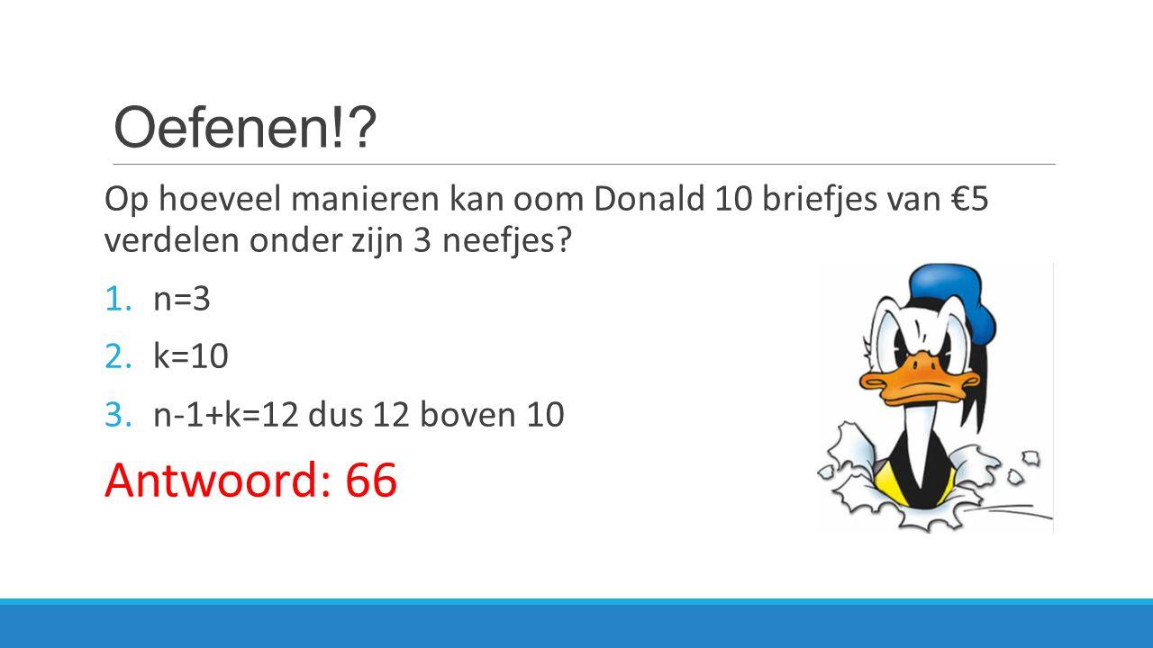 Oefenen! Op hoeveel manieren kan oom Donald 10 briefjes van €5 verdelen onder zijn 3 neefjes n=3.