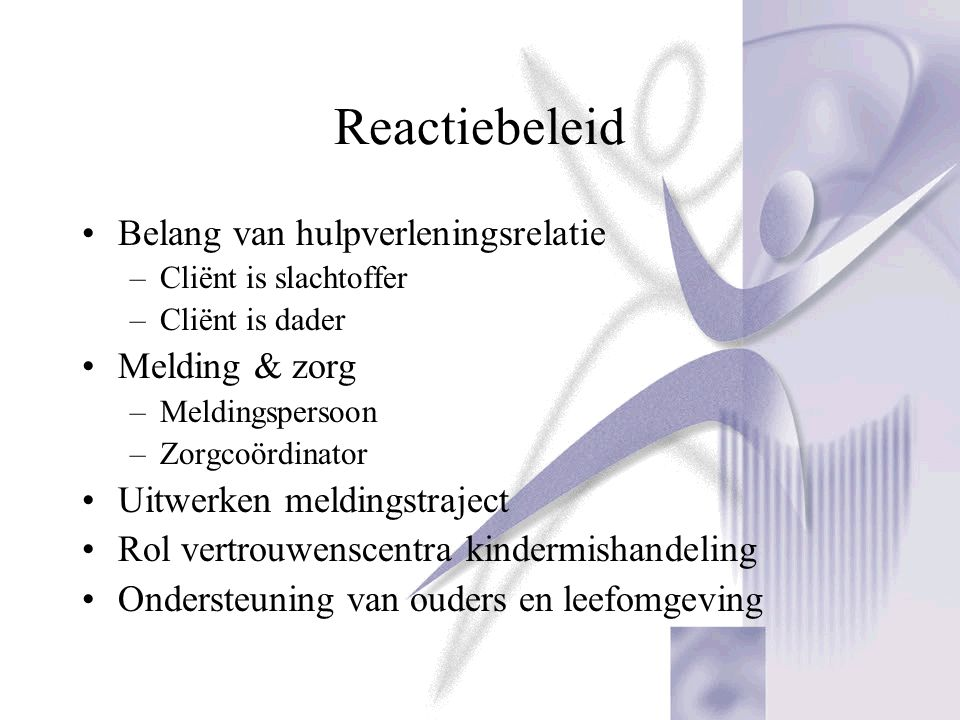 Reactiebeleid Belang van hulpverleningsrelatie Melding & zorg