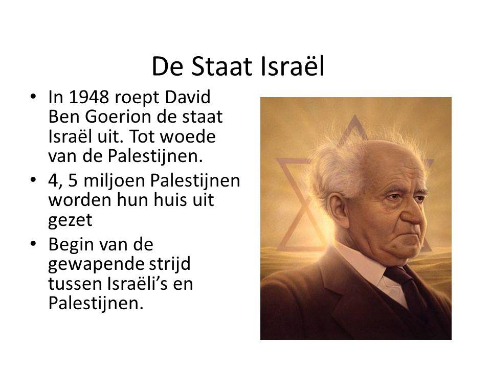 De Staat Israël In 1948 roept David Ben Goerion de staat Israël uit. Tot woede van de Palestijnen.