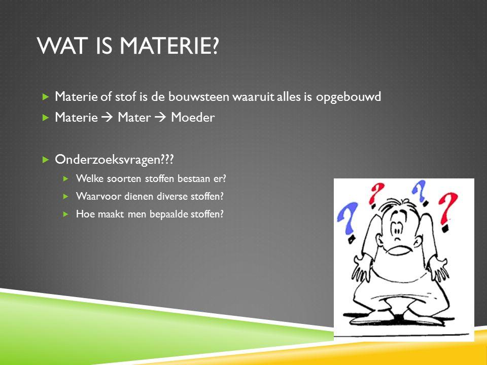 WAT is materie Materie of stof is de bouwsteen waaruit alles is opgebouwd. Materie  Mater  Moeder.